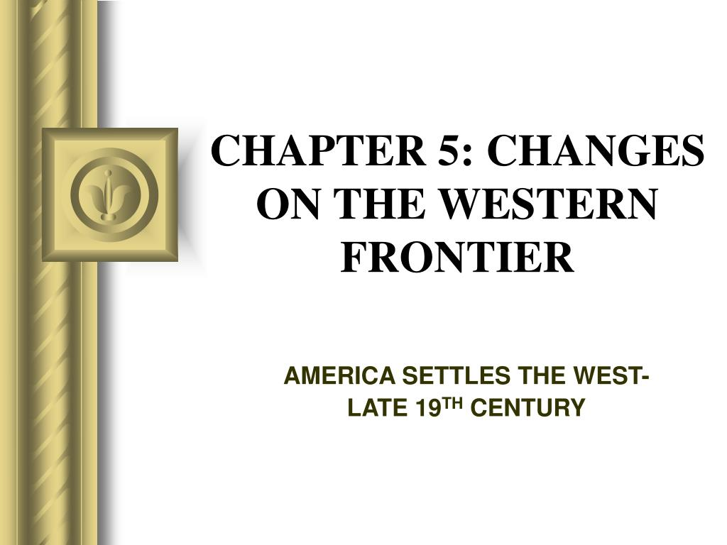 chapter 5 changes on the western frontier l.