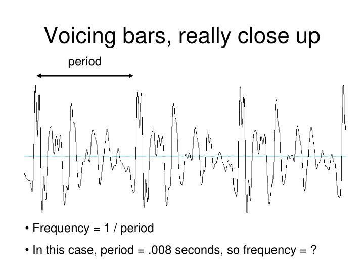 Voicing bars, really close up