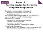 aspect 1 1 knowing about and understanding computers computer use