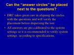 can the answer circles be placed next to the questions
