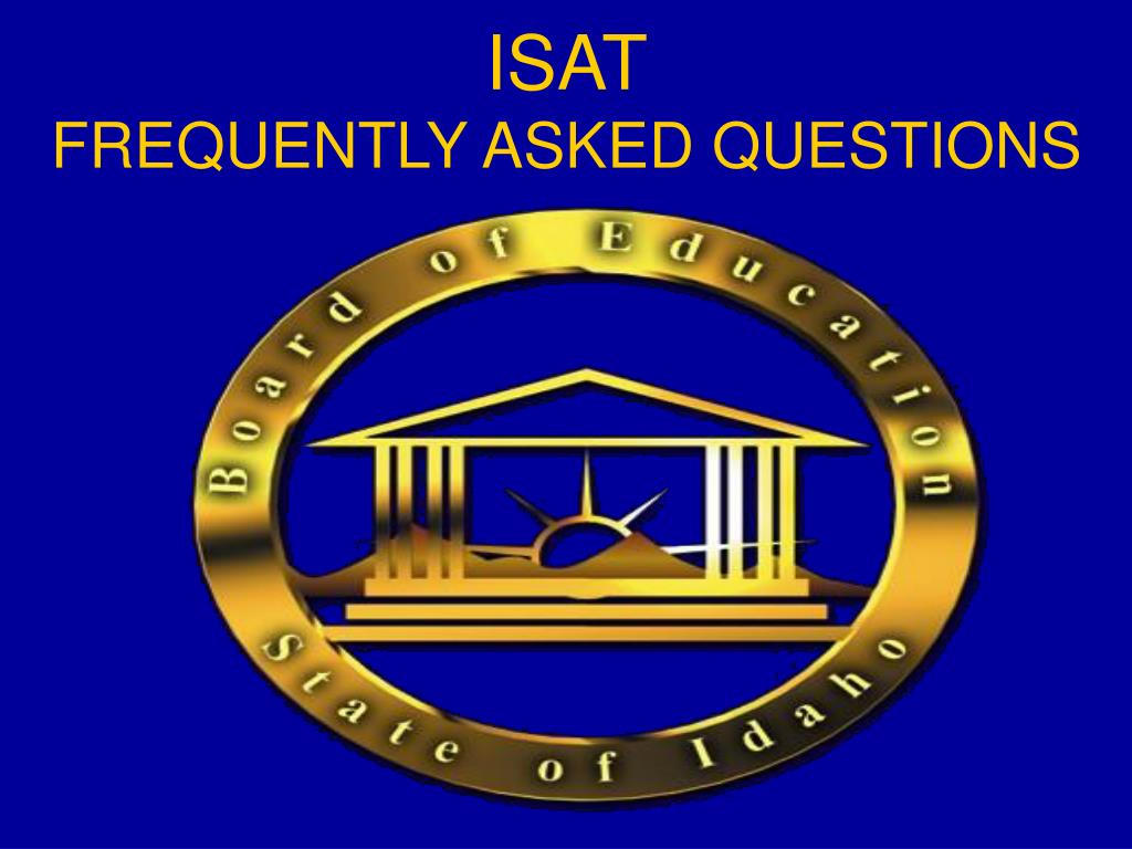 isat frequently asked questions l.