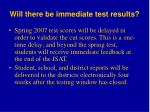 will there be immediate test results