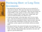 purchasing short or long term investments