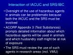 interaction of iacuc and srs ibc