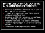 my philosophy on olympic plyometric exercises