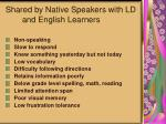 shared by native speakers with ld and english learners