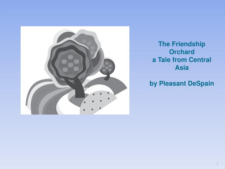 the friendship orchard a tale from central asia by pleasant despain n.