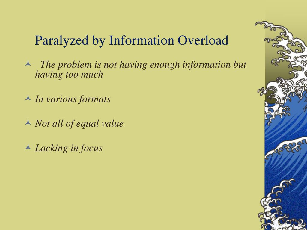 Paralyzed by Information Overload