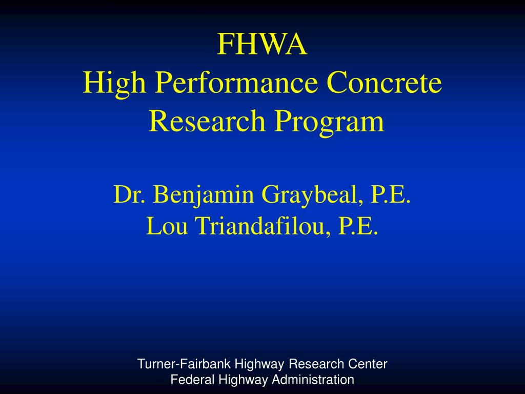 fhwa high performance concrete research program dr benjamin graybeal p e lou triandafilou p e l.