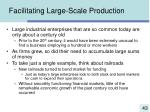 facilitating large scale production