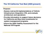 the vii california test bed 2005 present
