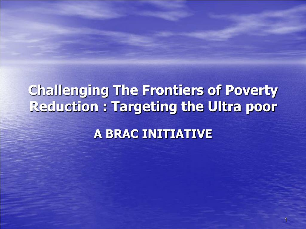 challenging the frontiers of poverty reduction targeting the ultra poor a brac initiative l.