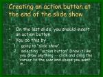 creating an action button at the end of the slide show