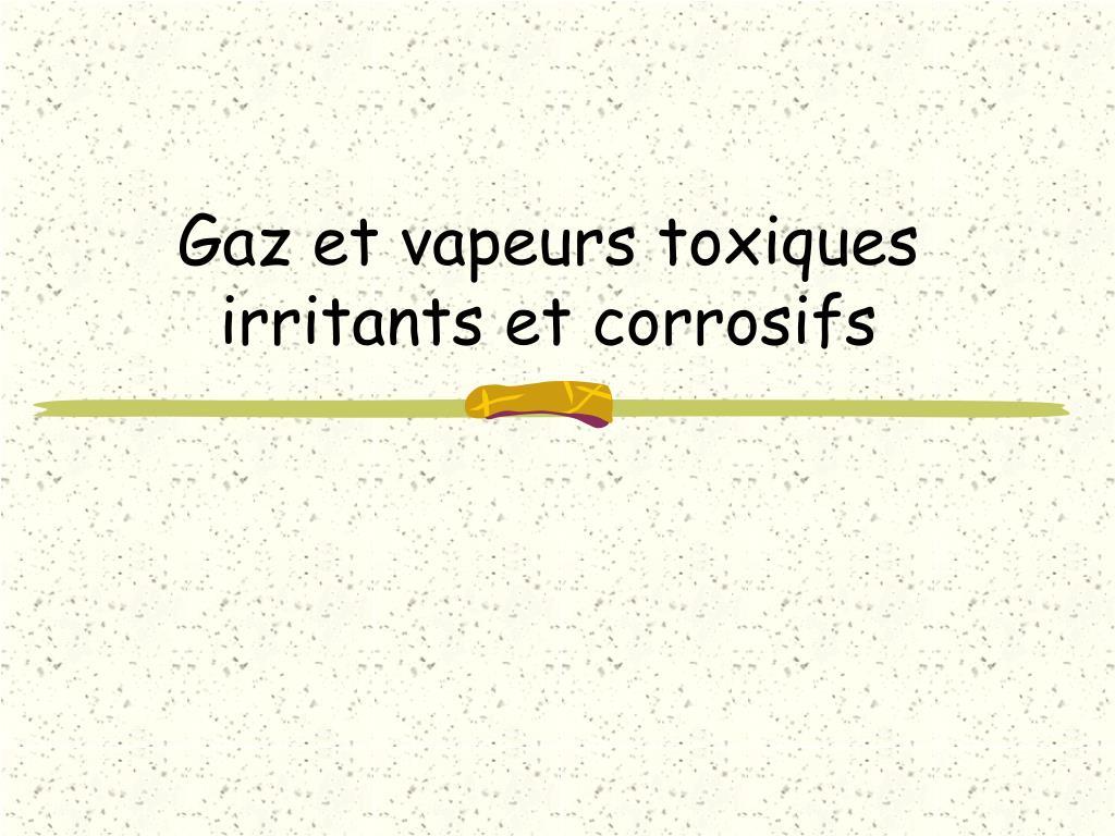 gaz et vapeurs toxiques irritants et corrosifs l.