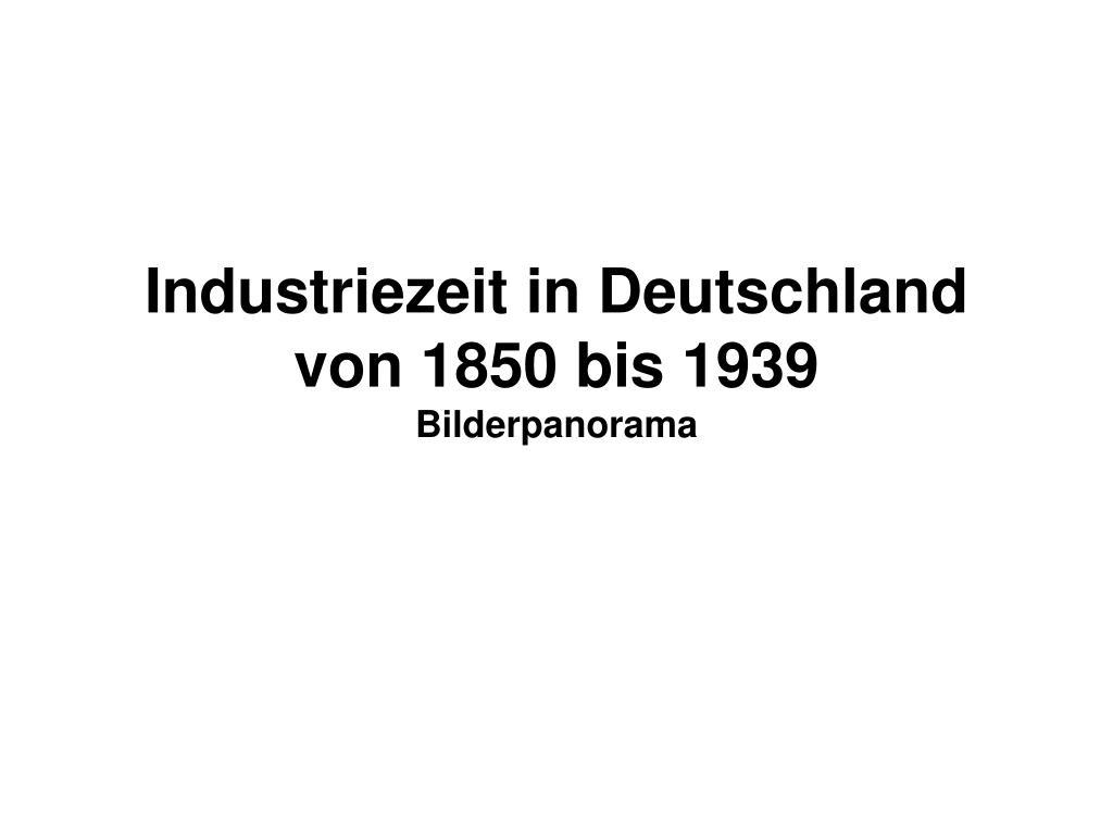 industriezeit in deutschland von 1850 bis 1939 bilderpanorama l.
