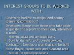 interest groups to be worked with
