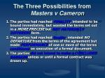the three possibilities from masters v cameron