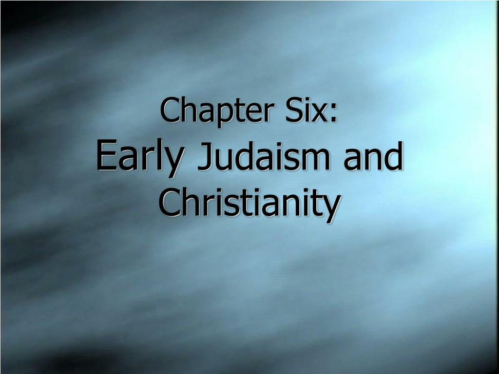 chapter six early judaism and christianity l.