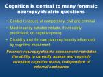 cognition is central to many forensic neuropsychiatric questions