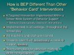 how is bep different than other behavior card interventions