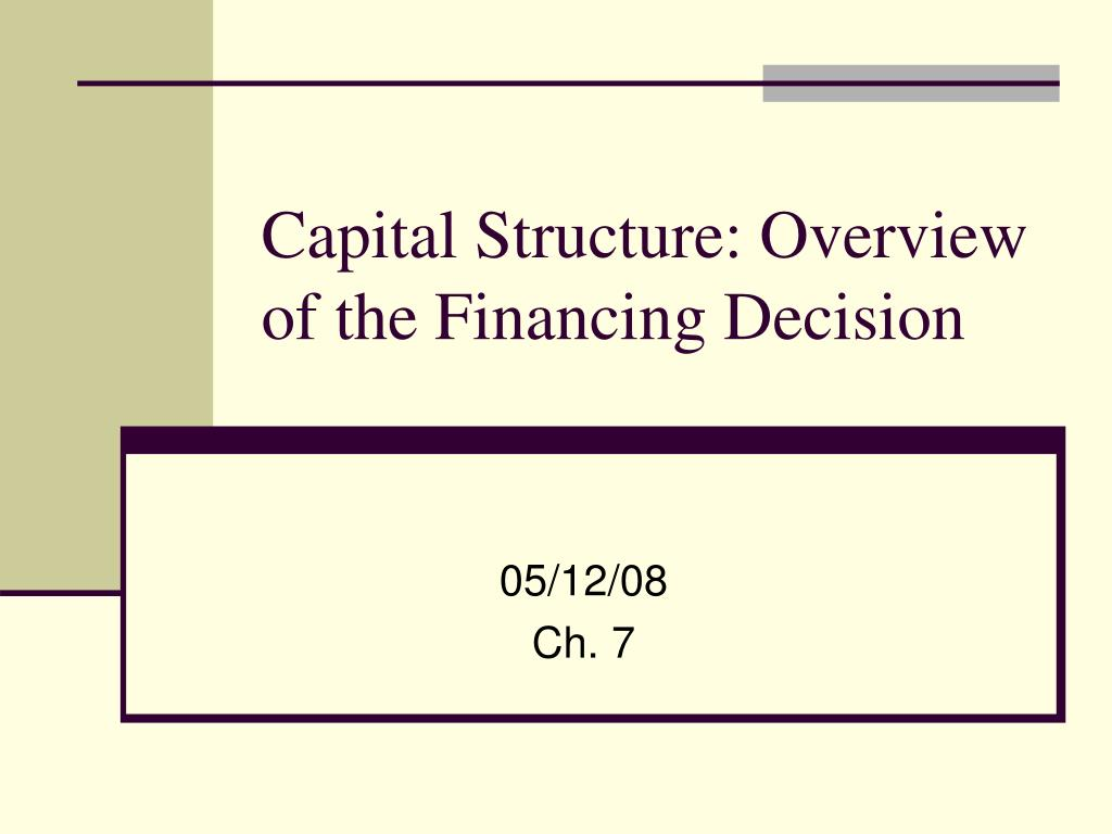 capital structure overview of the financing decision l.