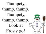 thumpety thump thump thumpety thump thump look at frosty go