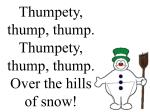 thumpety thump thump thumpety thump thump over the hills of snow