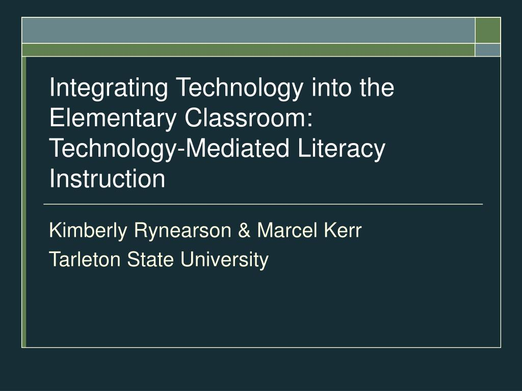 integrating technology into the elementary classroom technology mediated literacy instruction l.