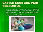 easter eggs are very colourful