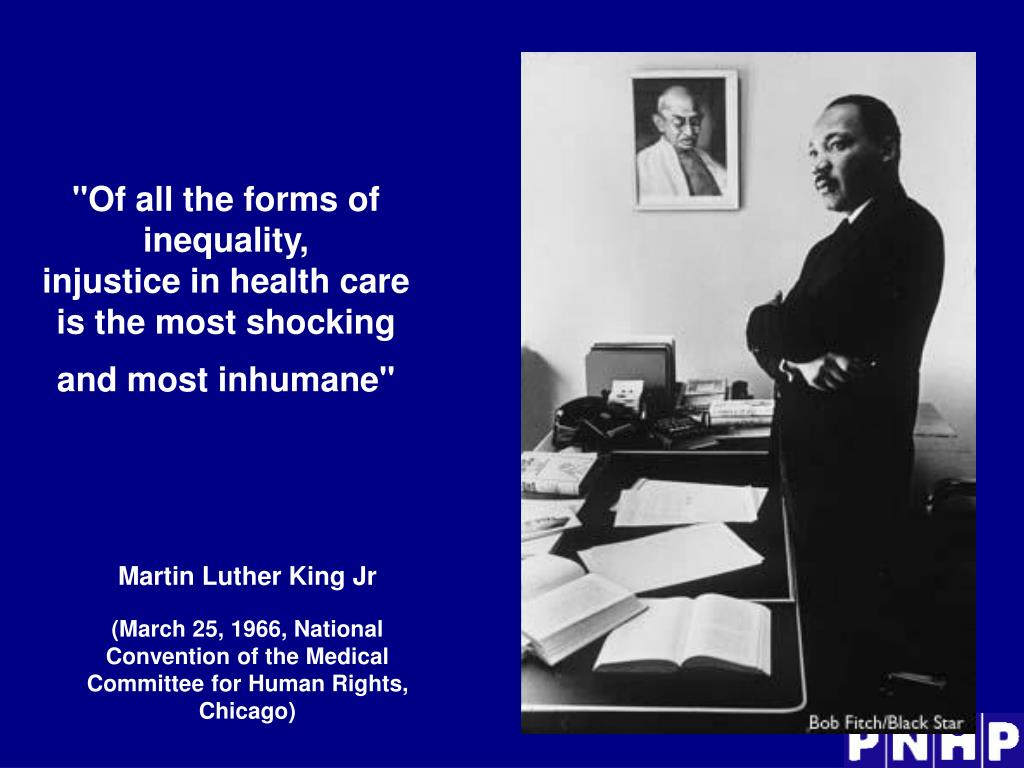 of all the forms of inequality injustice in health care is the most shocking and most inhumane l.