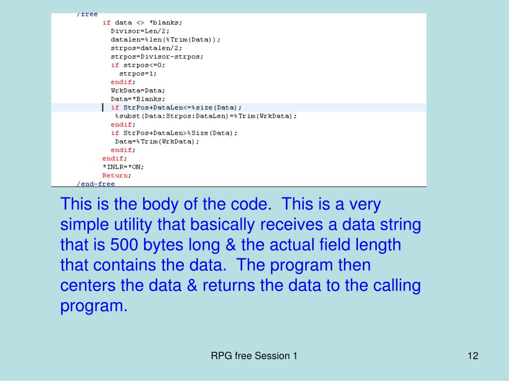 This is the body of the code.  This is a very simple utility that basically receives a data string that is 500 bytes long & the actual field length that contains the data.  The program then centers the data & returns the data to the calling program.