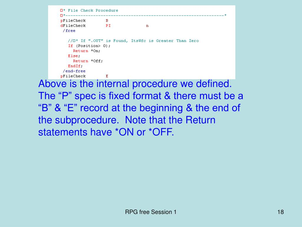 """Above is the internal procedure we defined.  The """"P"""" spec is fixed format & there must be a """"B"""" & """"E"""" record at the beginning & the end of the subprocedure.  Note that the Return statements have *ON or *OFF."""
