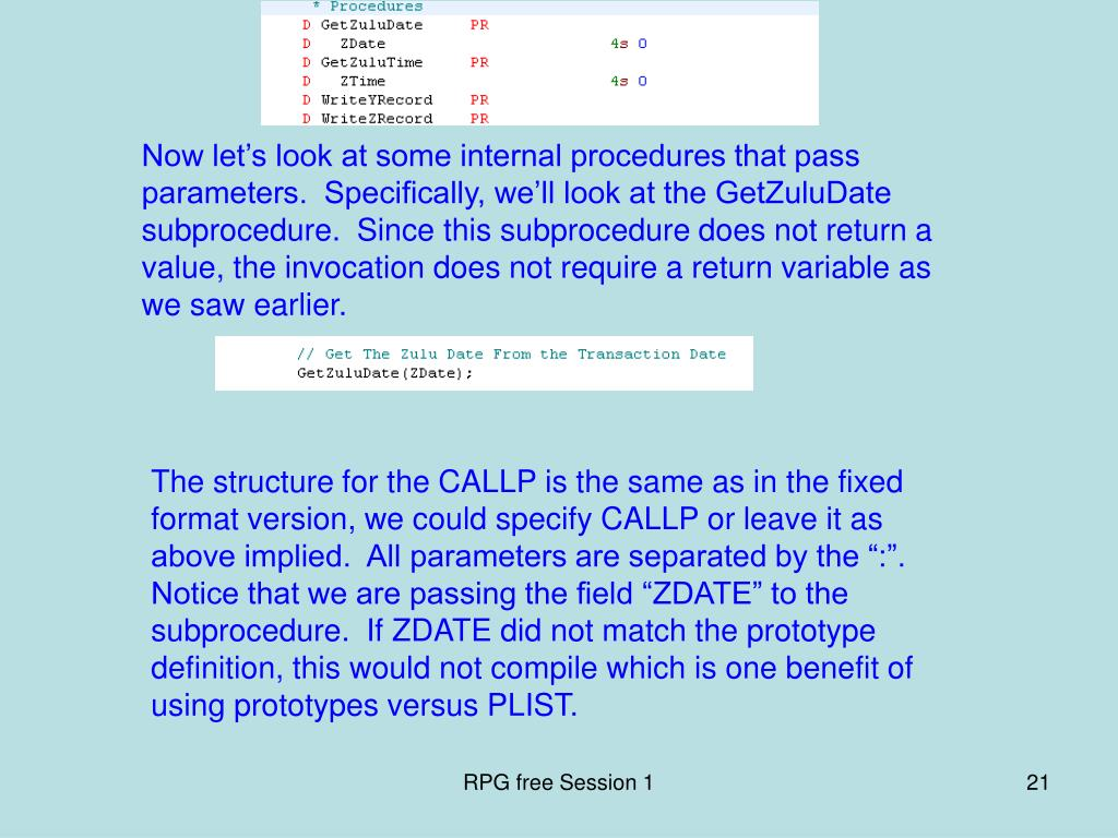 Now let's look at some internal procedures that pass parameters.  Specifically, we'll look at the GetZuluDate subprocedure.  Since this subprocedure does not return a value, the invocation does not require a return variable as we saw earlier.
