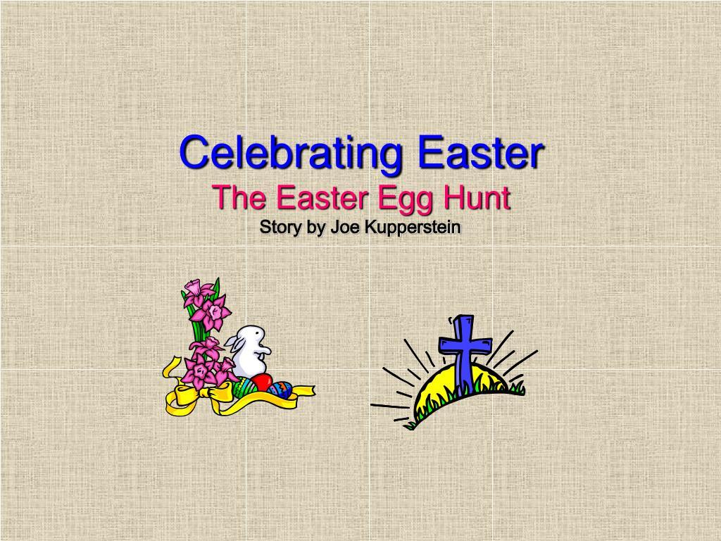 celebrating easter the easter egg hunt story by joe kupperstein l.