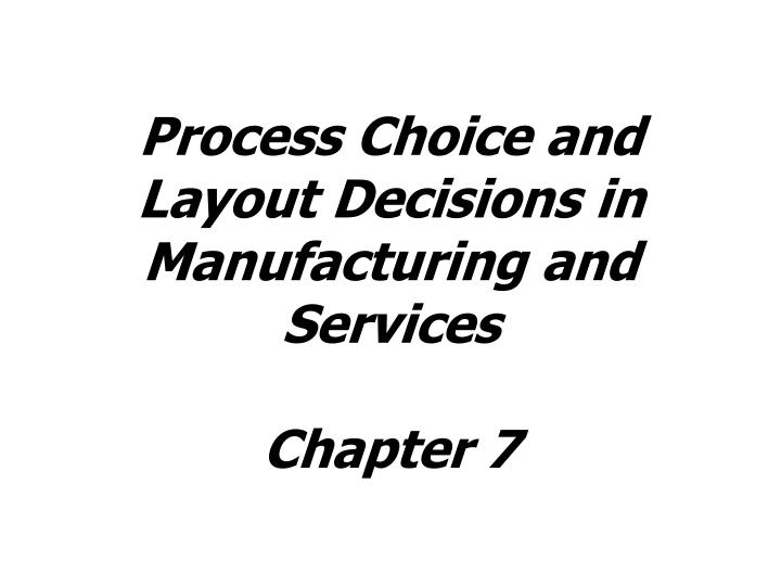 process choice and layout decisions in manufacturing and services chapter 7 n.