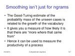 smoothing isn t just for ngrams