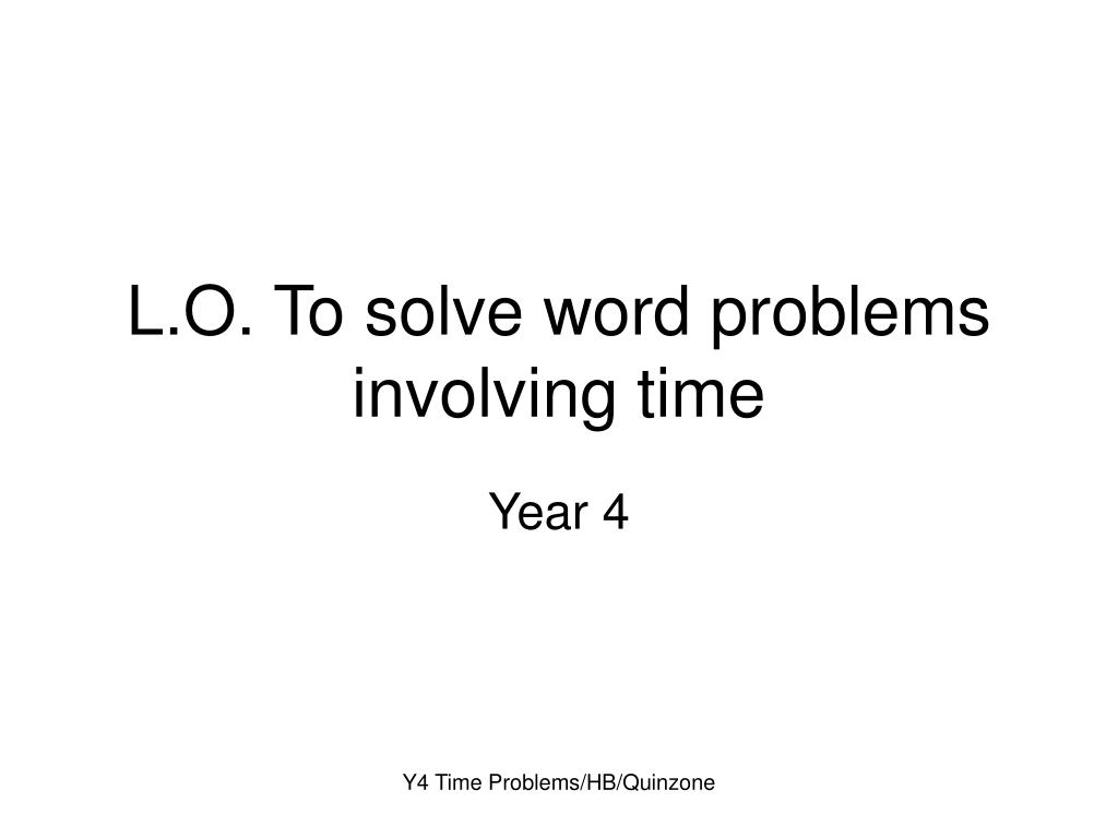 l o to solve word problems involving time l.