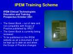 ipem training scheme