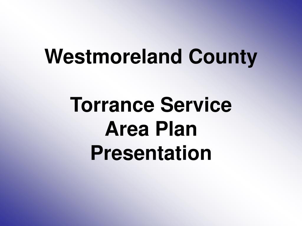 westmoreland county torrance service area plan presentation l.