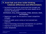 9 avoid fads and silver bullet thinking celebrate differences and differentiators13