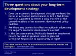 three questions about your long term development strategy