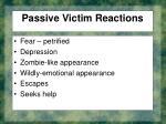 passive victim reactions