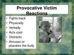 provocative victim reactions