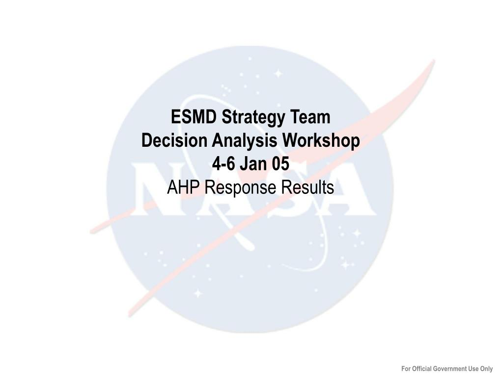esmd strategy team decision analysis workshop 4 6 jan 05 ahp response results l.