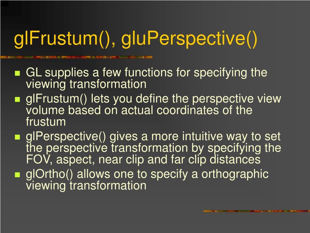 glFrustum(), gluPerspective()