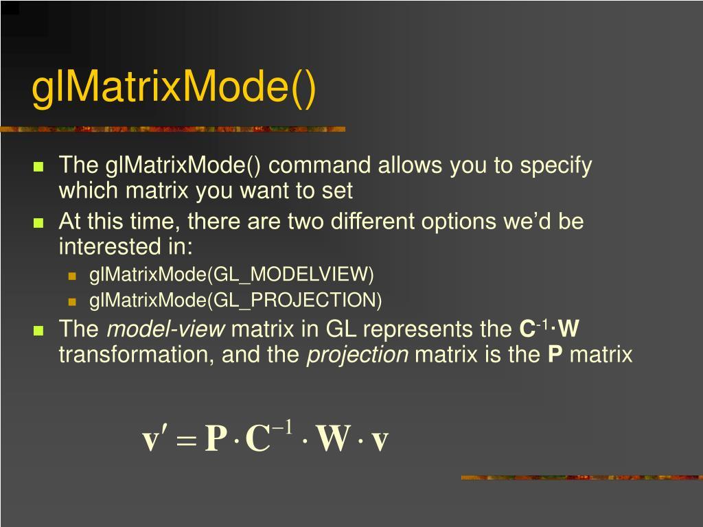 glMatrixMode()