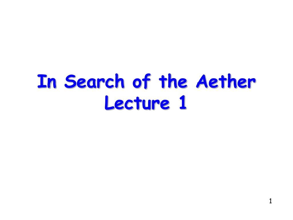 in search of the aether lecture 1 l.