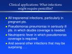 clinical applications what infections might require penicillin