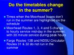 do the timetables change in the summer