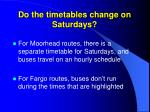 do the timetables change on saturdays